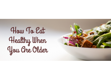 How To Eat Healthy When You Are Older