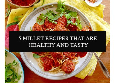 5 Millet Recipes that are Healthy and Tasty